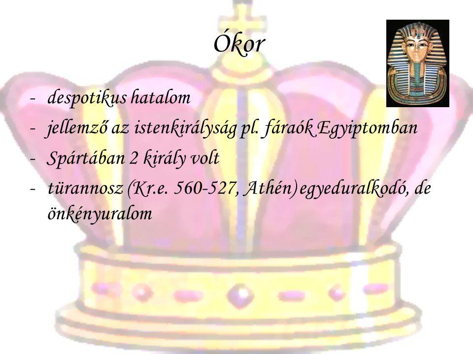 Ókor -despotikus hatalom -jellemző az istenkirályság pl. fáraók Egyiptomban -Spártában 2 király volt -türannosz (Kr.e. 560-527, Athén) egyeduralkodó,