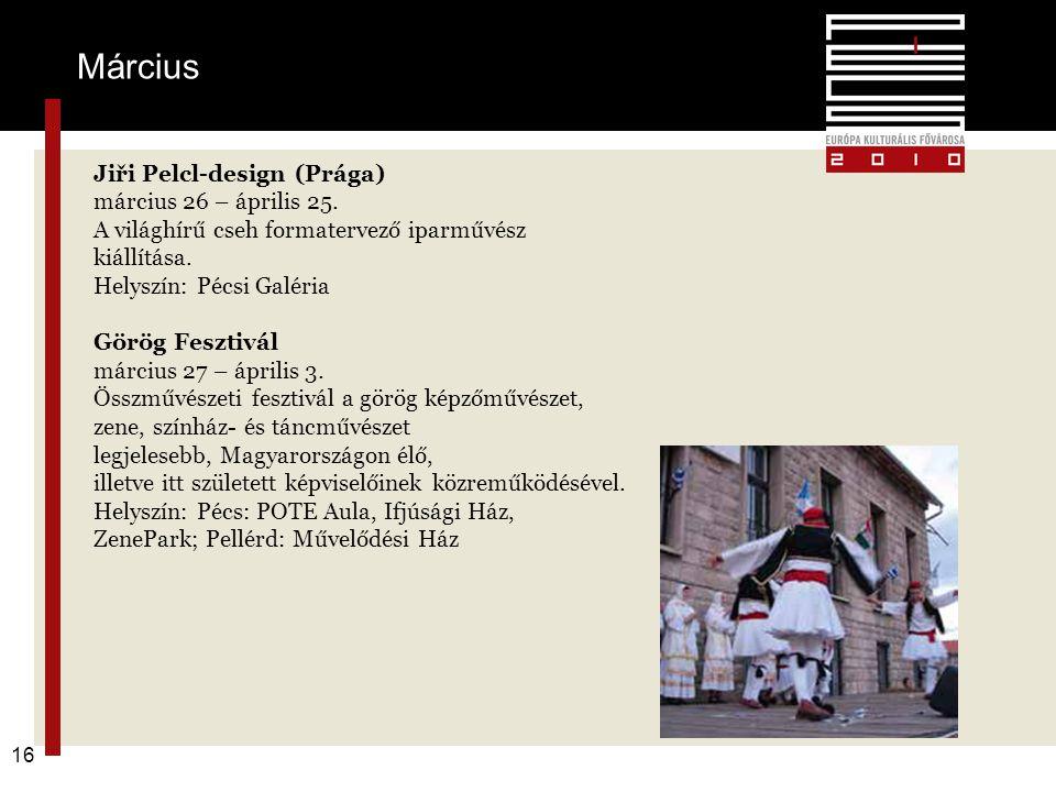 Pécs2010 – alapkoncepció 16 Jiři Pelcl-design (Prága) március 26 – április 25. A világhírű cseh formatervező iparművész kiállítása. Helyszín: Pécsi Ga