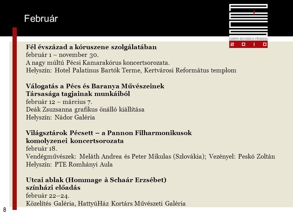 8 Fél évszázad a kóruszene szolgálatában február 1 – november 30. A nagy múltú Pécsi Kamarakórus koncertsorozata. Helyszín: Hotel Palatinus Bartók Ter