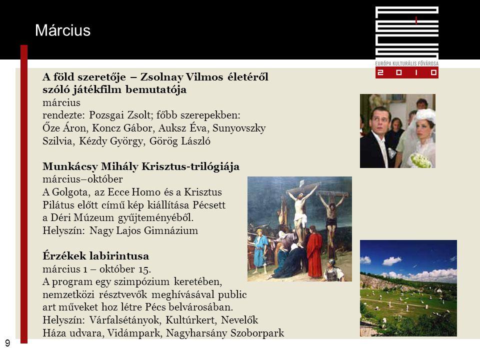 Március 9 A föld szeretője – Zsolnay Vilmos életéről szóló játékfilm bemutatója március rendezte: Pozsgai Zsolt; főbb szerepekben: Őze Áron, Koncz Gáb