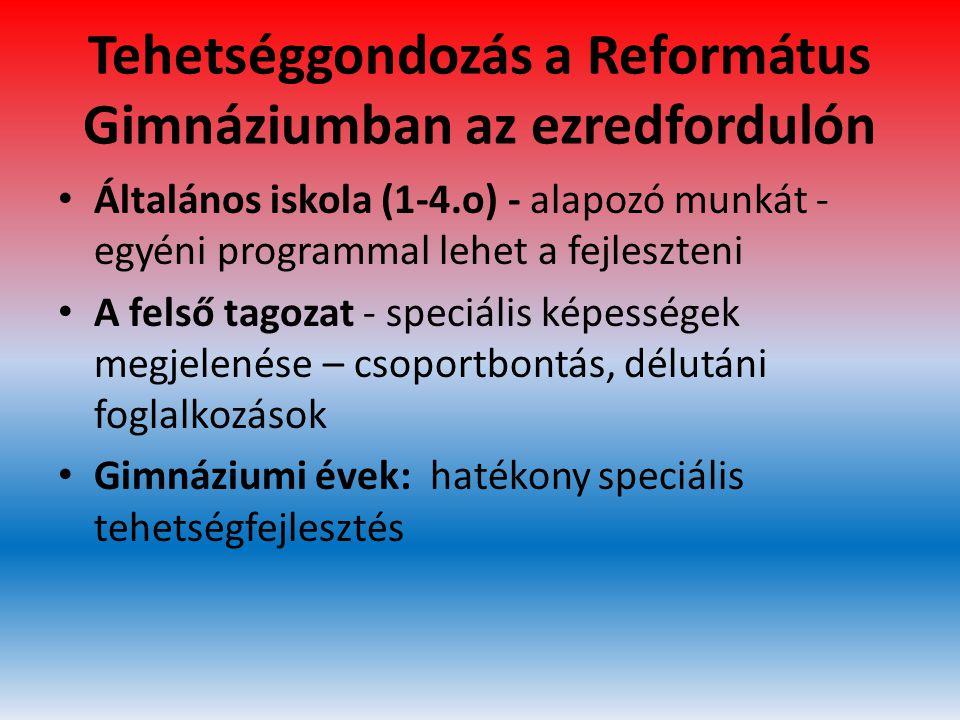 Tehetséggondozás a Református Gimnáziumban az ezredfordulón • Általános iskola (1-4.o) - alapozó munkát - egyéni programmal lehet a fejleszteni • A fe