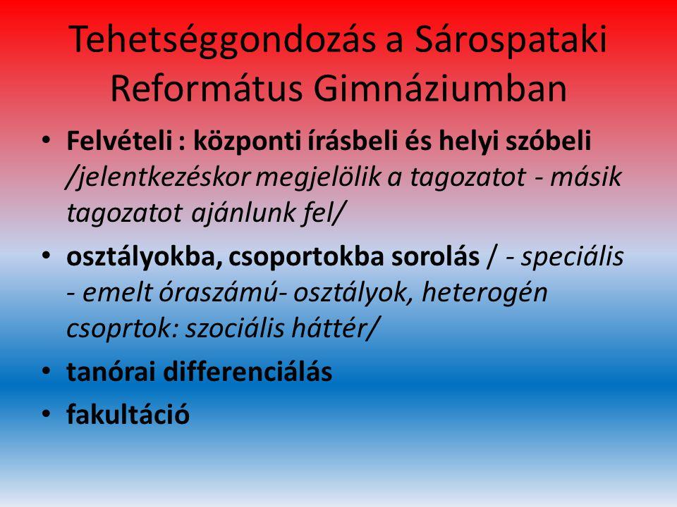 Tehetséggondozás a Sárospataki Református Gimnáziumban • Felvételi : központi írásbeli és helyi szóbeli /jelentkezéskor megjelölik a tagozatot - másik