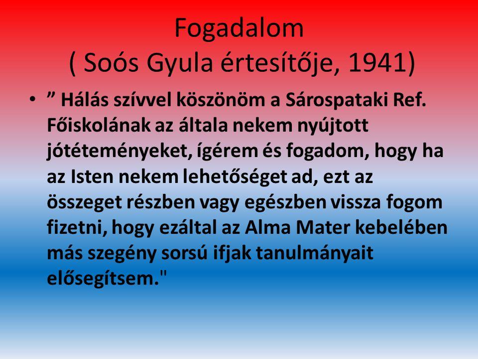 """Fogadalom ( Soós Gyula értesítője, 1941) • """" Hálás szívvel köszönöm a Sárospataki Ref. Főiskolának az általa nekem nyújtott jótéteményeket, ígérem és"""