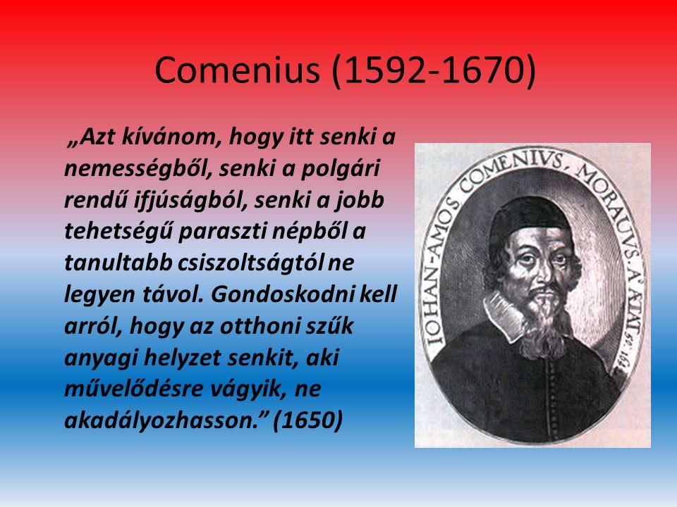 """Comenius (1592-1670) """"Azt kívánom, hogy itt senki a nemességből, senki a polgári rendű ifjúságból, senki a jobb tehetségű paraszti népből a tanultabb"""