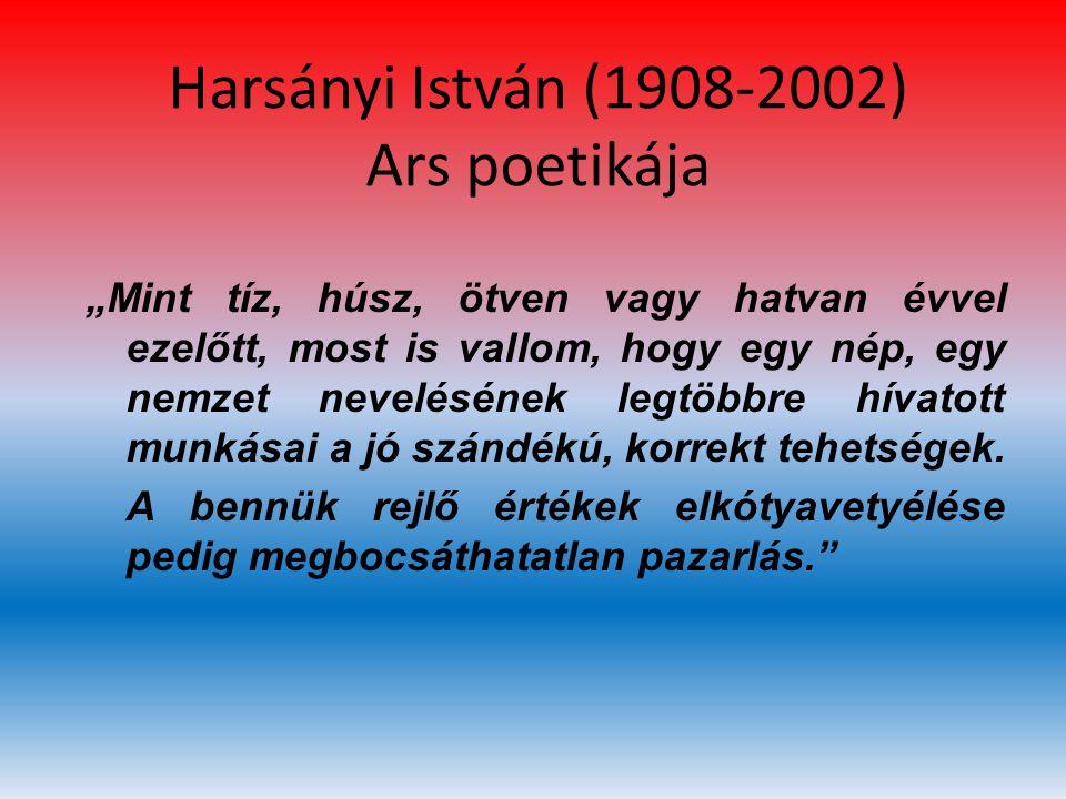 """Harsányi István (1908-2002) Ars poetikája """"Mint tíz, húsz, ötven vagy hatvan évvel ezelőtt, most is vallom, hogy egy nép, egy nemzet nevelésének legtö"""