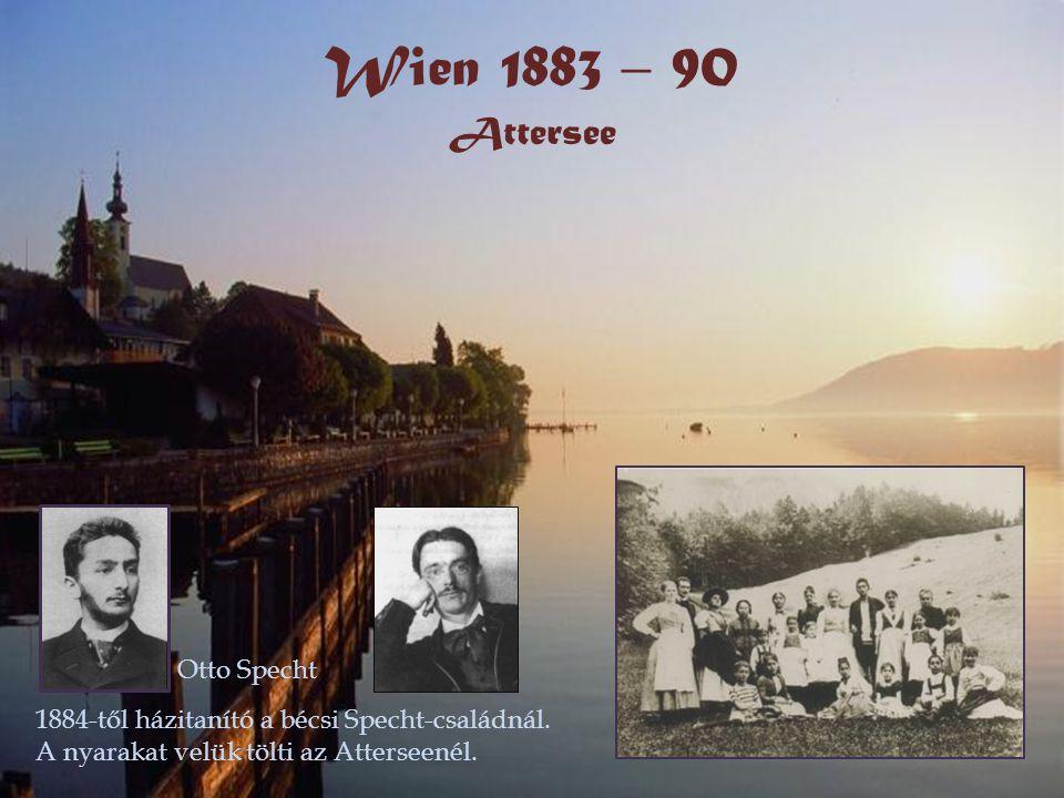 Wien 1883 – 90 Attersee 1884-től házitanító a bécsi Specht-családnál. A nyarakat velük tölti az Atterseenél. Otto Specht