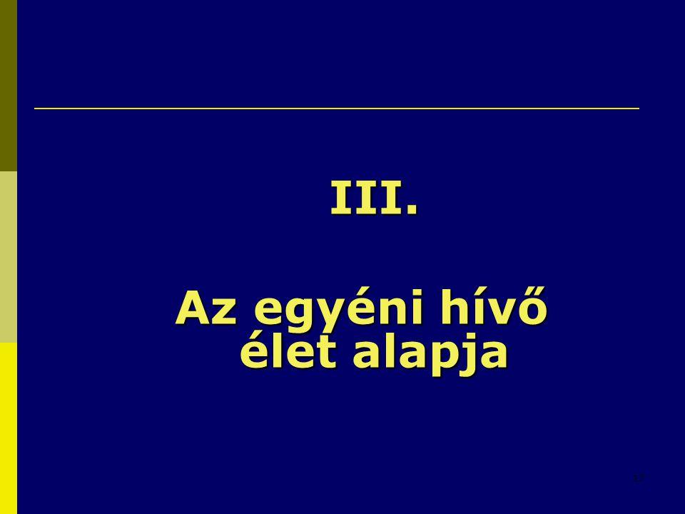 17 III. Az egyéni hívő élet alapja
