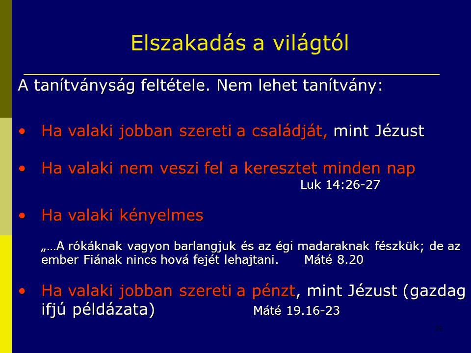 20 Elszakadás a világtól A tanítványság feltétele. Nem lehet tanítvány: •Ha valaki jobban szereti a családját, mint Jézust •Ha valaki nem veszi fel a