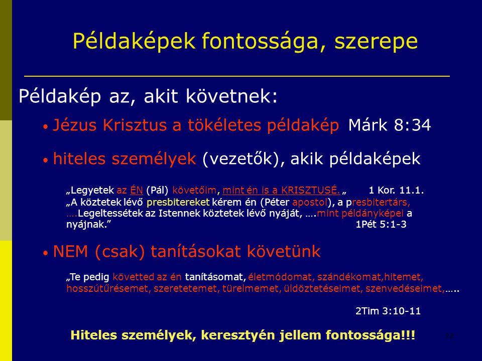 23 Példaképek fontossága, szerepe Példakép az, akit követnek: • Jézus Krisztus a tökéletes példakép Márk 8:34 • hiteles személyek (vezetők), akik péld