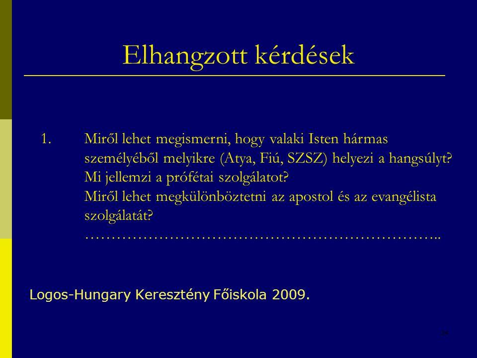 34 Elhangzott kérdések Logos-Hungary Keresztény Főiskola 2009. 1.Miről lehet megismerni, hogy valaki Isten hármas személyéből melyikre (Atya, Fiú, SZS
