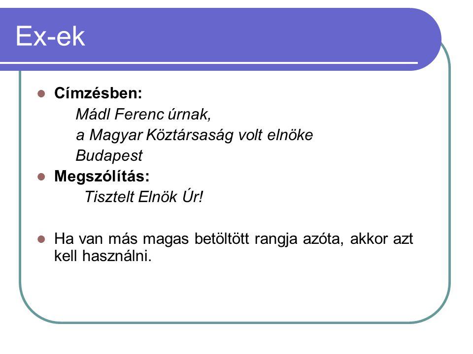 Ex-ek  Címzésben: Mádl Ferenc úrnak, a Magyar Köztársaság volt elnöke Budapest  Megszólítás: Tisztelt Elnök Úr!  Ha van más magas betöltött rangja