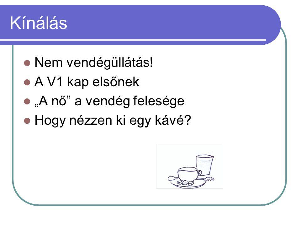 """Kínálás  Nem vendégüllátás!  A V1 kap elsőnek  """"A nő"""" a vendég felesége  Hogy nézzen ki egy kávé?"""