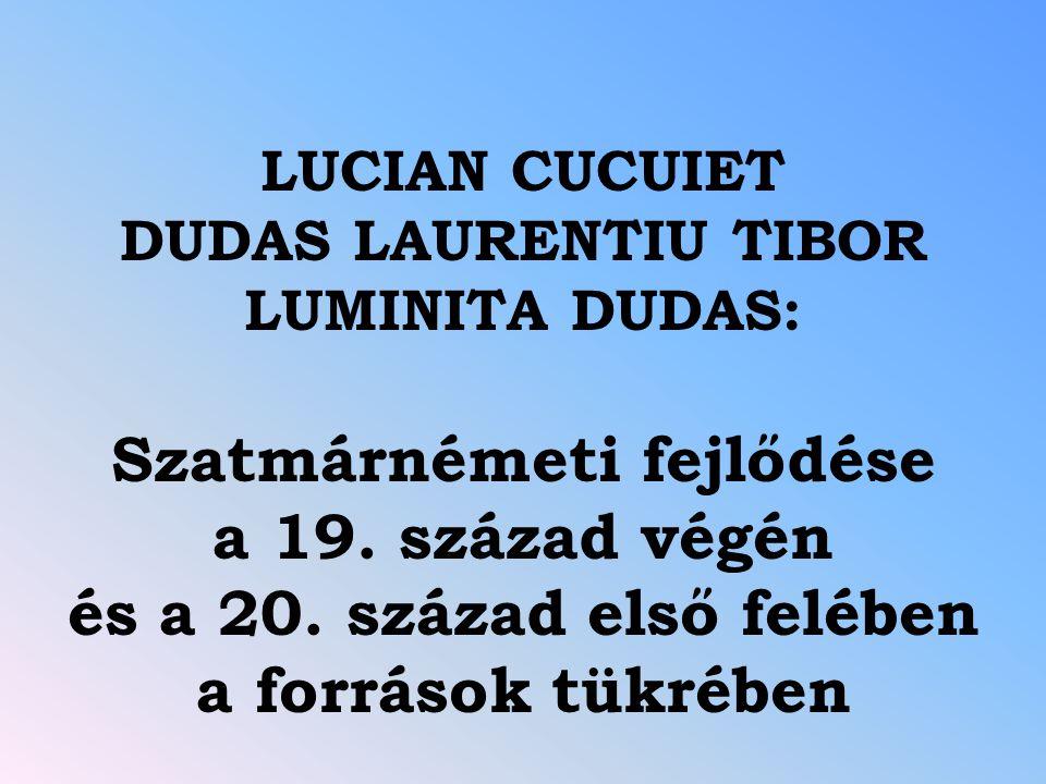 LUCIAN CUCUIET DUDAS LAURENTIU TIBOR LUMINITA DUDAS: Szatmárnémeti fejlődése a 19. század végén és a 20. század első felében a források tükrében