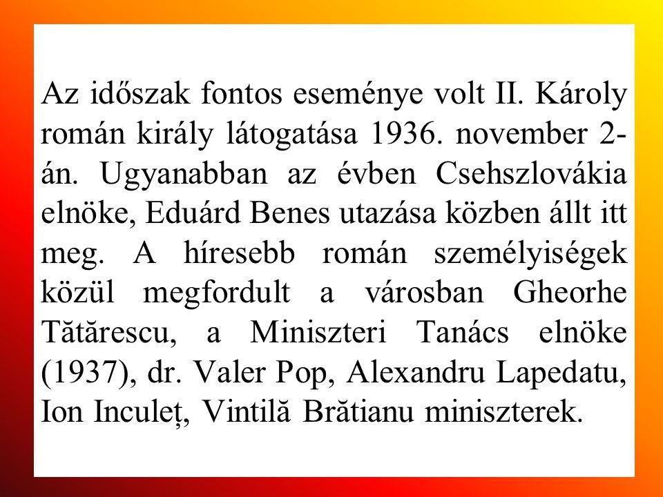 Az időszak fontos eseménye volt II. Károly román király látogatása 1936. november 2- án. Ugyanabban az évben Csehszlovákia elnöke, Eduárd Benes utazás