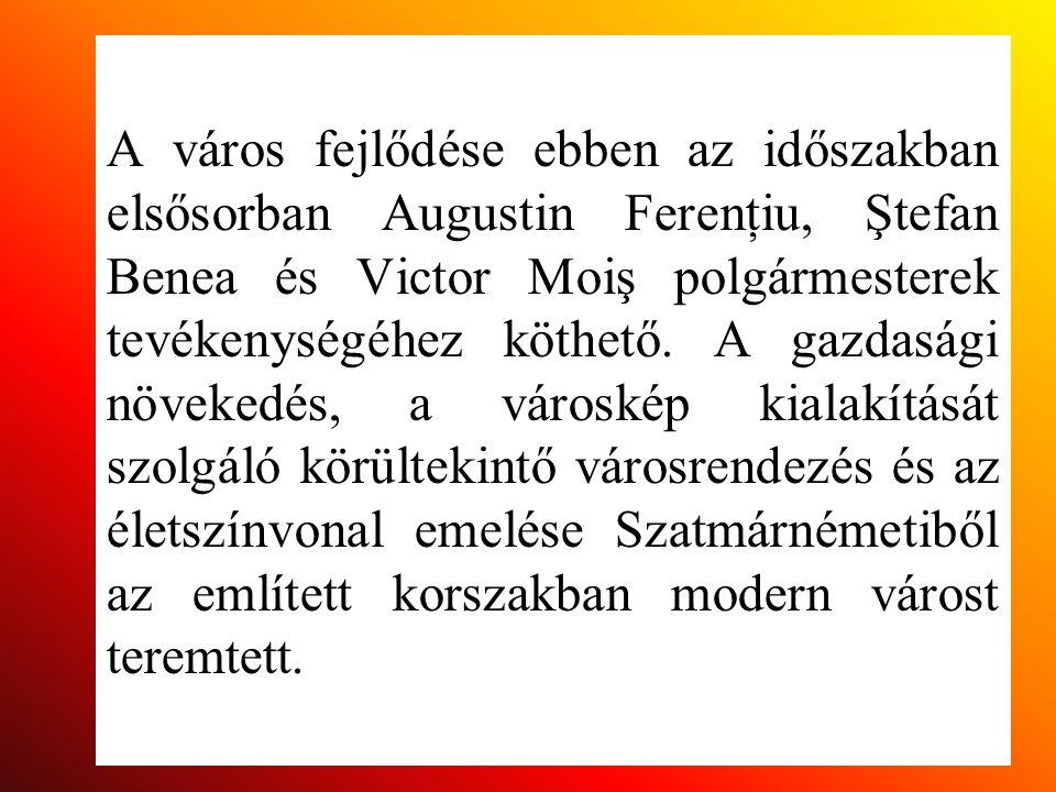 A város fejlődése ebben az időszakban elsősorban Augustin Ferenţiu, Ştefan Benea és Victor Moiş polgármesterek tevékenységéhez köthető. A gazdasági nö