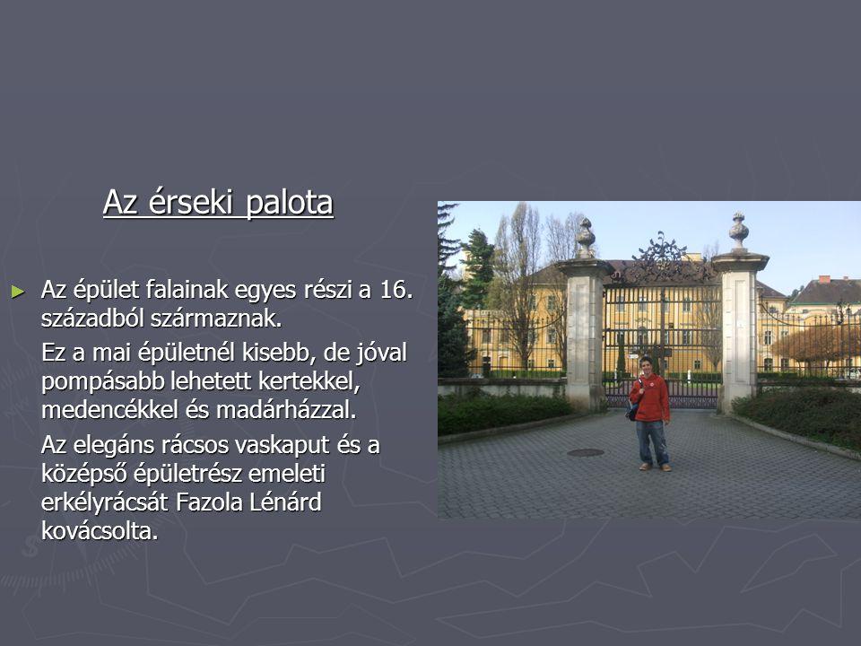 Az érseki palota ► Az épület falainak egyes részi a 16. századból származnak. Ez a mai épületnél kisebb, de jóval pompásabb lehetett kertekkel, medenc