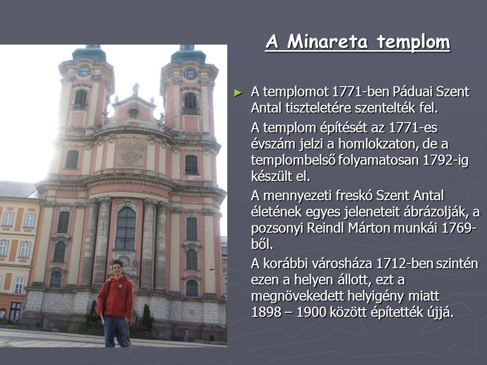 A Minareta templom ► A templomot 1771-ben Páduai Szent Antal tiszteletére szentelték fel. A templom építését az 1771-es évszám jelzi a homlokzaton, de