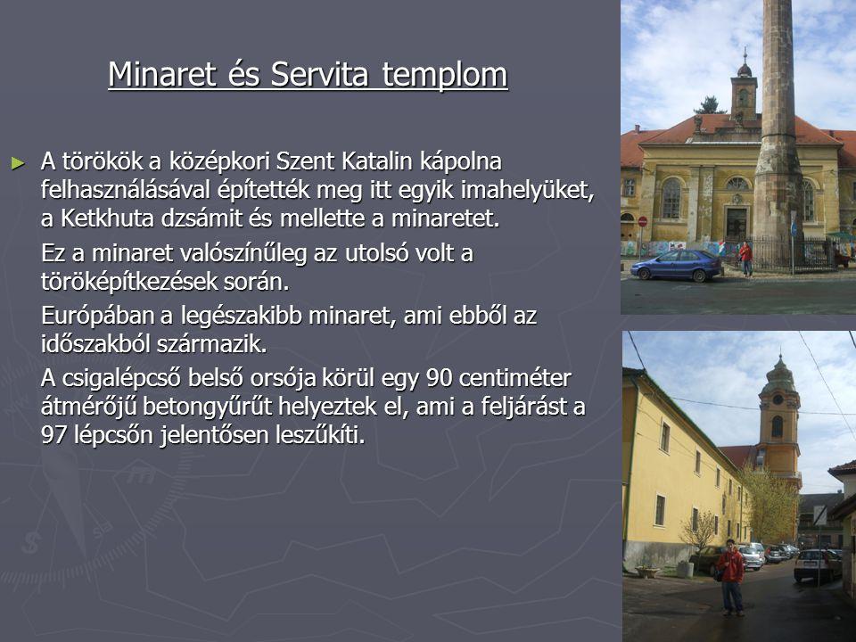 Minaret és Servita templom ►A►A►A►A törökök a középkori Szent Katalin kápolna felhasználásával építették meg itt egyik imahelyüket, a Ketkhuta dzsámit és mellette a minaretet.