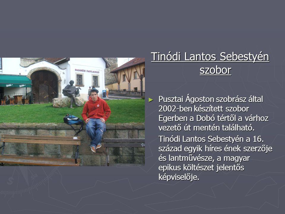 Tinódi Lantos Sebestyén szobor ► Pusztai Ágoston szobrász által 2002-ben készített szobor Egerben a Dobó tértől a várhoz vezető út mentén található. T