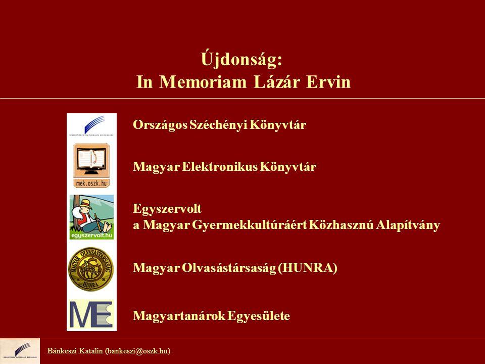 Bánkeszi Katalin (bankeszi@oszk.hu) Újdonság: In Memoriam Lázár Ervin Rajzpályázat 5-12 osztályosoknak.