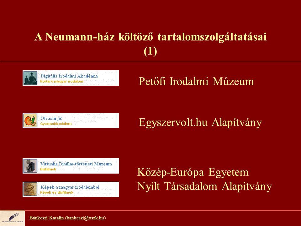 A Neumann-ház költöző tartalomszolgáltatásai (az OSZK-ban folytatódó) Bánkeszi Katalin (bankeszi@oszk.hu) Változatlan tartalommal A MEK irodalmi metszete Gyarapodó ünnepek, egyre gazdagabb tartalom