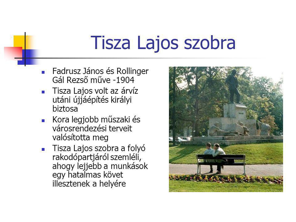 Tisza Lajos szobra  Fadrusz János és Rollinger Gál Rezső műve -1904  Tisza Lajos volt az árvíz utáni újjáépítés királyi biztosa  Kora legjobb műsza