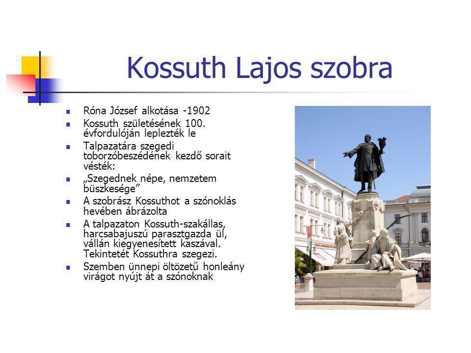 Kossuth Lajos szobra  Róna József alkotása -1902  Kossuth születésének 100. évfordulóján leplezték le  Talpazatára szegedi toborzóbeszédének kezdő