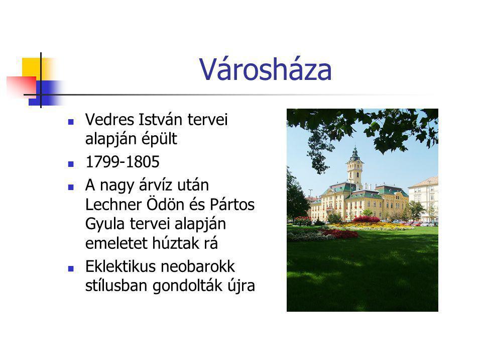 Városháza  Vedres István tervei alapján épült  1799-1805  A nagy árvíz után Lechner Ödön és Pártos Gyula tervei alapján emeletet húztak rá  Eklekt