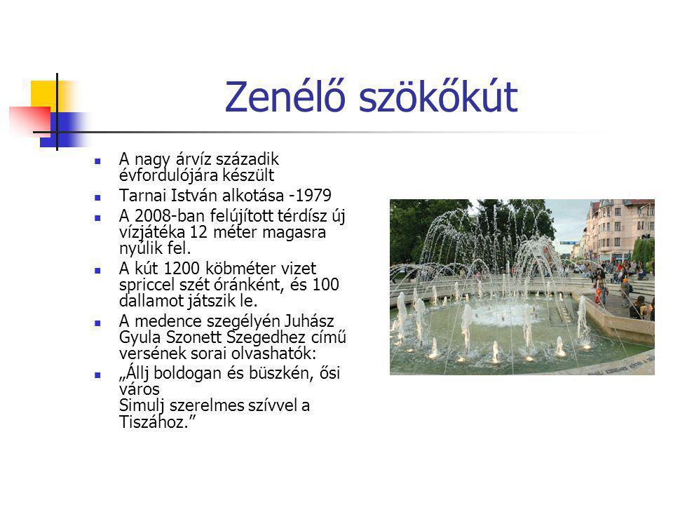Zenélő szökőkút  A nagy árvíz századik évfordulójára készült  Tarnai István alkotása -1979  A 2008-ban felújított térdísz új vízjátéka 12 méter mag