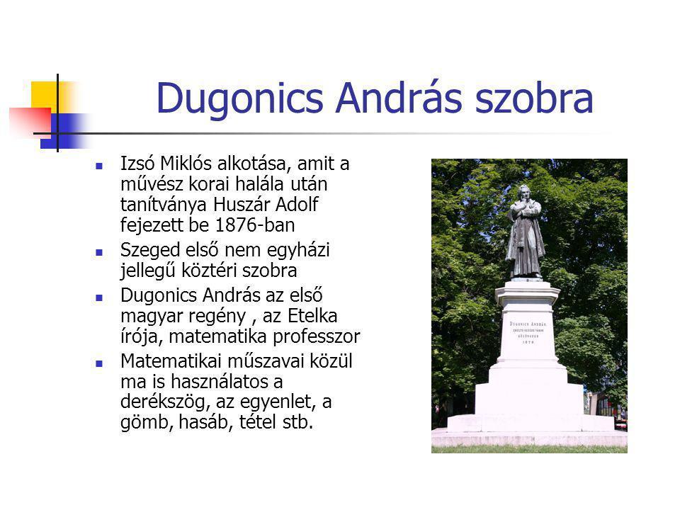 Dugonics András szobra  Izsó Miklós alkotása, amit a művész korai halála után tanítványa Huszár Adolf fejezett be 1876-ban  Szeged első nem egyházi