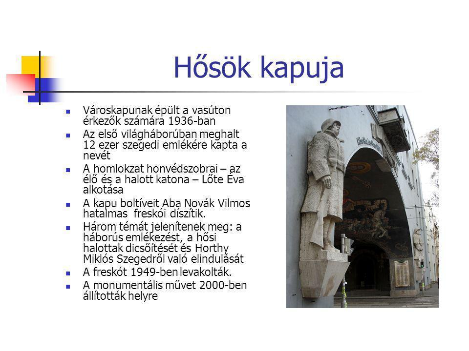 Hősök kapuja  Városkapunak épült a vasúton érkezők számára 1936-ban  Az első világháborúban meghalt 12 ezer szegedi emlékére kapta a nevét  A homlo