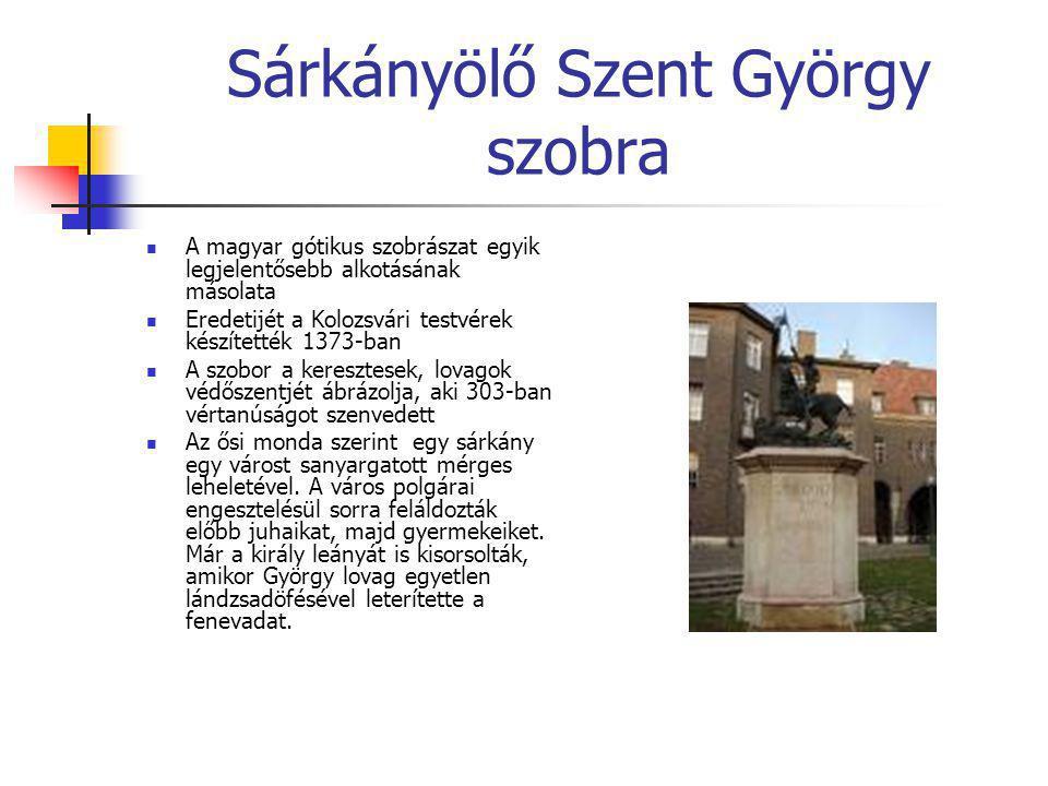 Sárkányölő Szent György szobra  A magyar gótikus szobrászat egyik legjelentősebb alkotásának másolata  Eredetijét a Kolozsvári testvérek készítették
