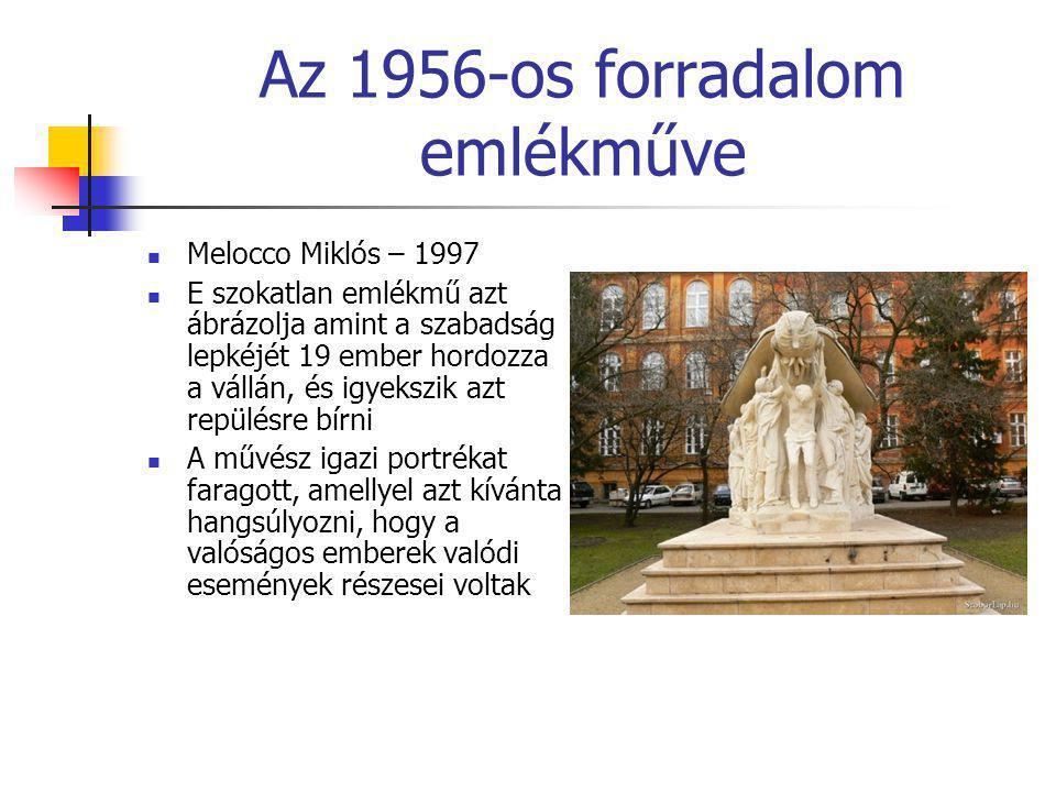 Az 1956-os forradalom emlékműve  Melocco Miklós – 1997  E szokatlan emlékmű azt ábrázolja amint a szabadság lepkéjét 19 ember hordozza a vállán, és