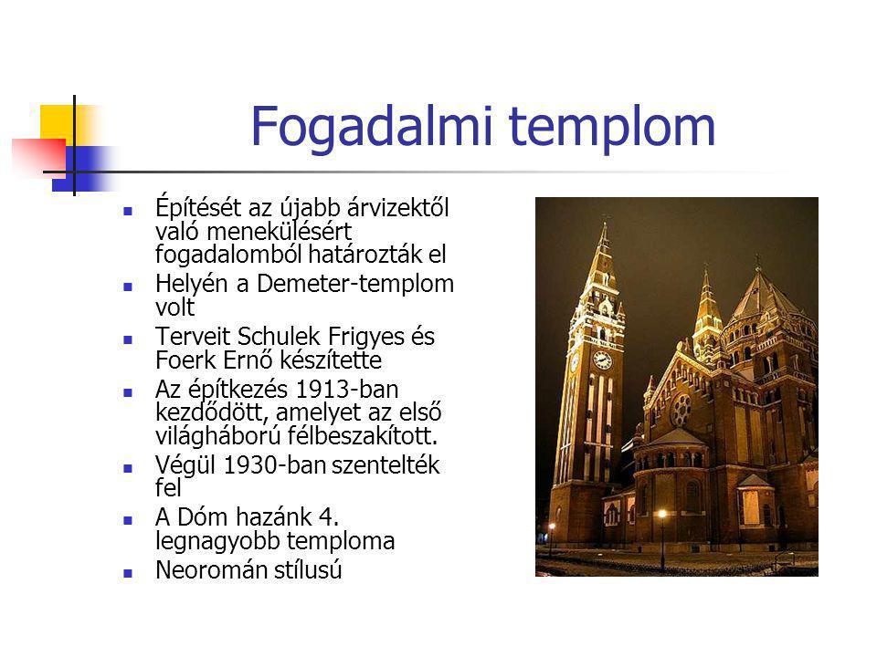 Fogadalmi templom  Építését az újabb árvizektől való menekülésért fogadalomból határozták el  Helyén a Demeter-templom volt  Terveit Schulek Frigye