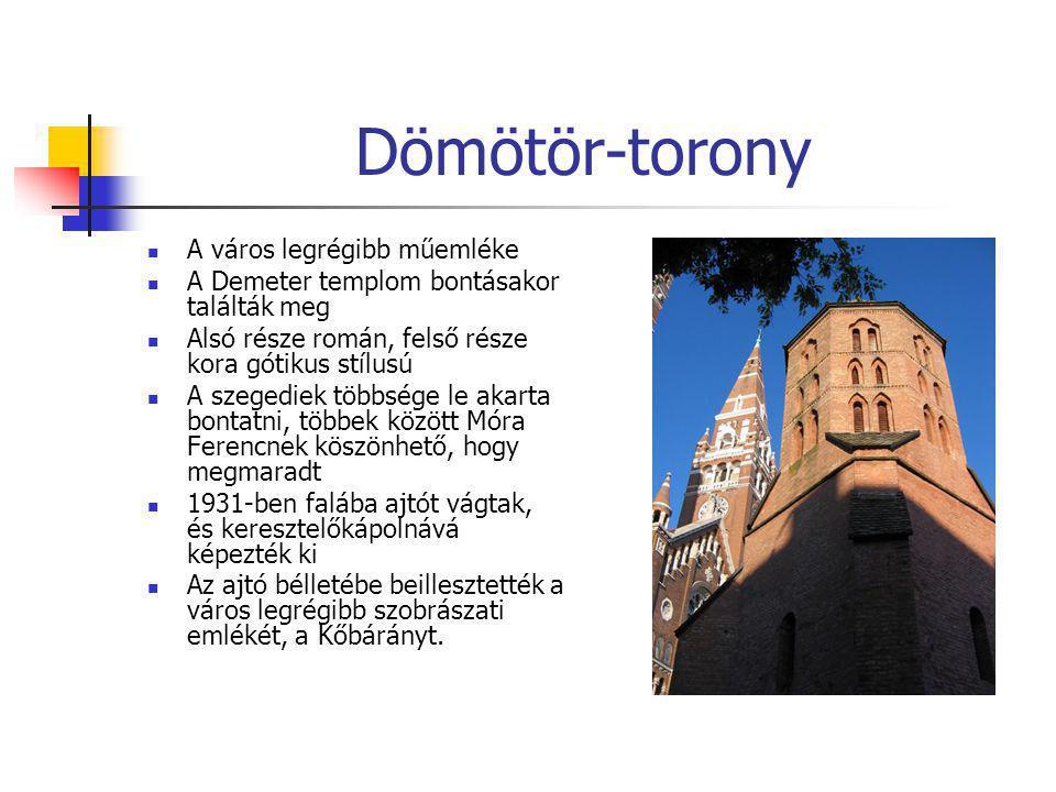 Dömötör-torony  A város legrégibb műemléke  A Demeter templom bontásakor találták meg  Alsó része román, felső része kora gótikus stílusú  A szege