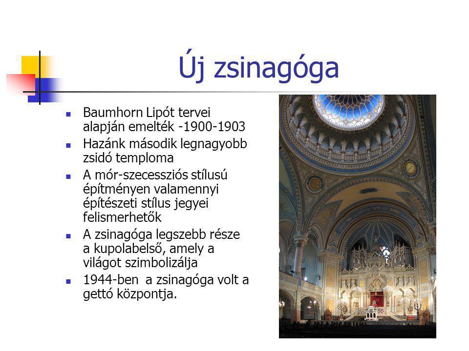 Új zsinagóga  Baumhorn Lipót tervei alapján emelték -1900-1903  Hazánk második legnagyobb zsidó temploma  A mór-szecessziós stílusú építményen vala