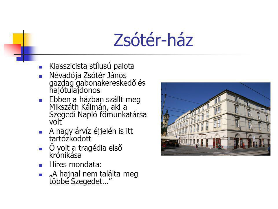 Zsótér-ház  Klasszicista stílusú palota  Névadója Zsótér János gazdag gabonakereskedő és hajótulajdonos  Ebben a házban szállt meg Mikszáth Kálmán,