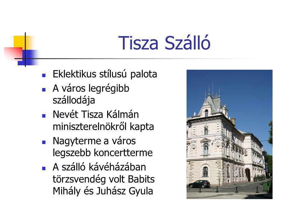 Tisza Szálló  Eklektikus stílusú palota  A város legrégibb szállodája  Nevét Tisza Kálmán miniszterelnökről kapta  Nagyterme a város legszebb konc