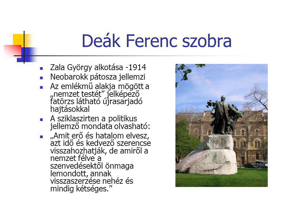 """Deák Ferenc szobra  Zala György alkotása -1914  Neobarokk pátosza jellemzi  Az emlékmű alakja mögött a """"nemzet testét"""" jelképező fatörzs látható új"""