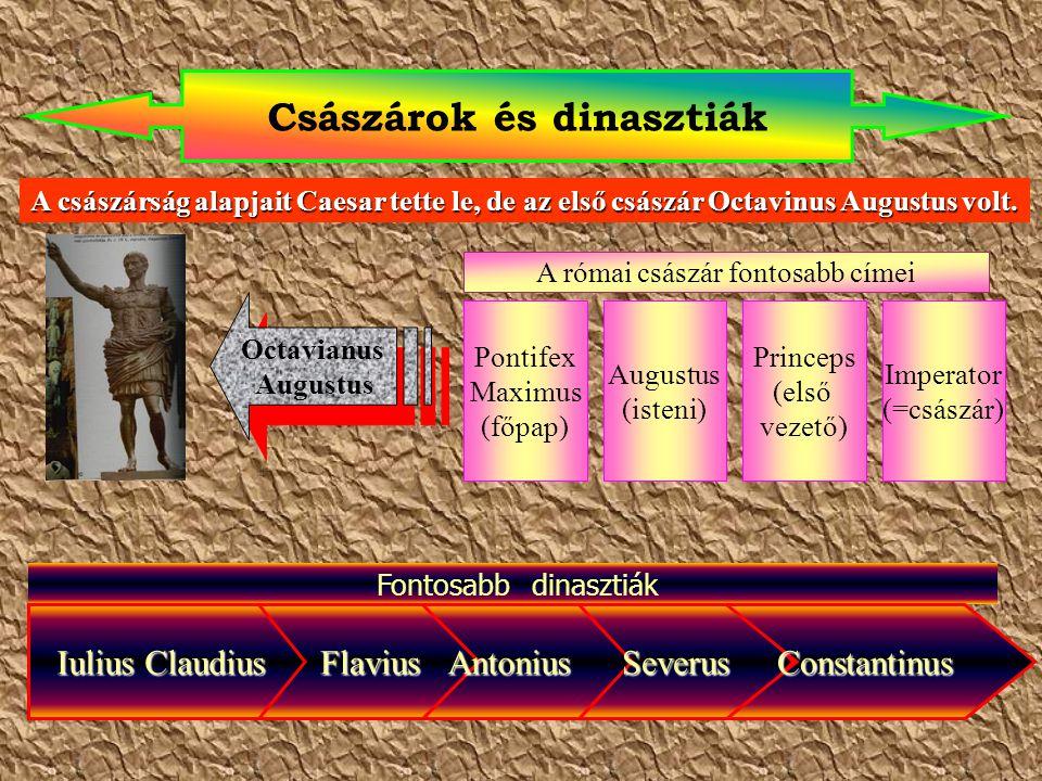 Császárok és dinasztiák A császárság alapjait Caesar tette le, de az első császár Octavinus Augustus volt. Octavianus Augustus Octavianus Augustus A r