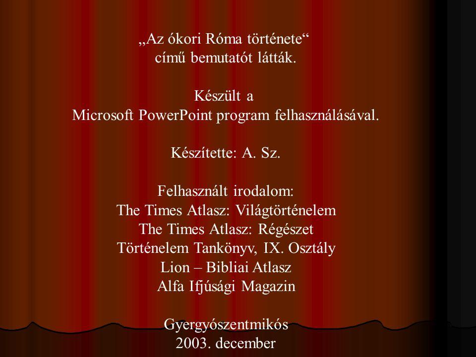 """""""Az ókori Róma története"""" című bemutatót látták. Készült a Microsoft PowerPoint program felhasználásával. Készítette: A. Sz. Felhasznált irodalom: The"""