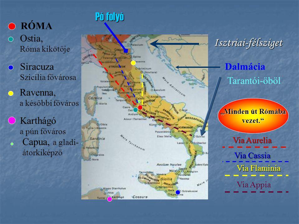 Isztriai-félsziget Dalmácia Pó folyó RÓMA Ostia, Róma kikötője Siracuza Szicília fővárosa Ravenna, a későbbi főváros Karthágó a pún főváros Capua, a g