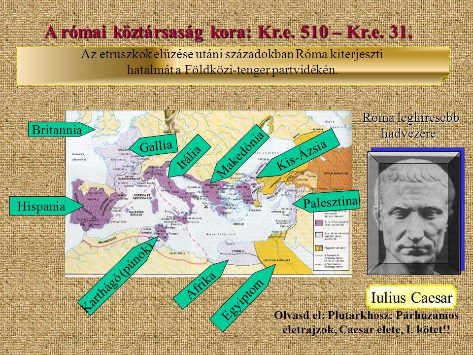 A római köztársaság kora: Kr.e. 510 – Kr.e. 31. Az etruszkok elűzése utáni századokban Róma kiterjeszti hatalmát a Földközi-tenger partvidékén. Itália