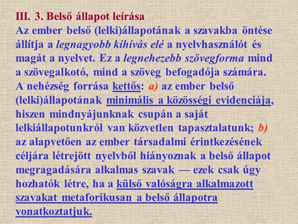 III. 3. Belső állapot leírása Az ember belső (lelki)állapotának a szavakba öntése állítja a legnagyobb kihívás elé a nyelvhasználót és magát a nyelvet