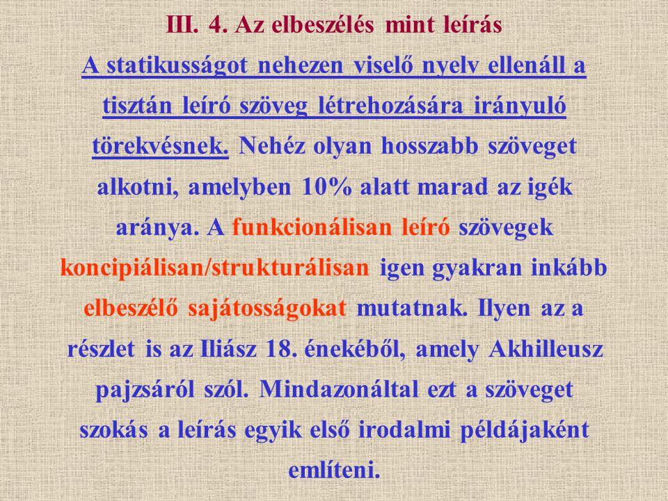 III. 4. Az elbeszélés mint leírás A statikusságot nehezen viselő nyelv ellenáll a tisztán leíró szöveg létrehozására irányuló törekvésnek. Nehéz olyan