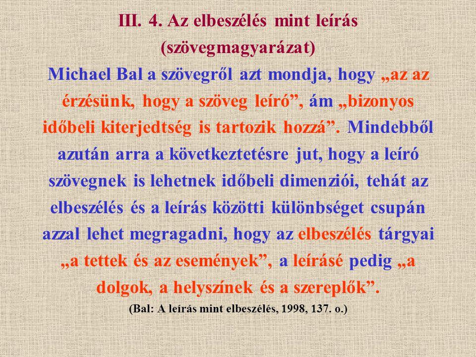 """III. 4. Az elbeszélés mint leírás (szövegmagyarázat) Michael Bal a szövegről azt mondja, hogy """"az az érzésünk, hogy a szöveg leíró"""", ám """"bizonyos időb"""