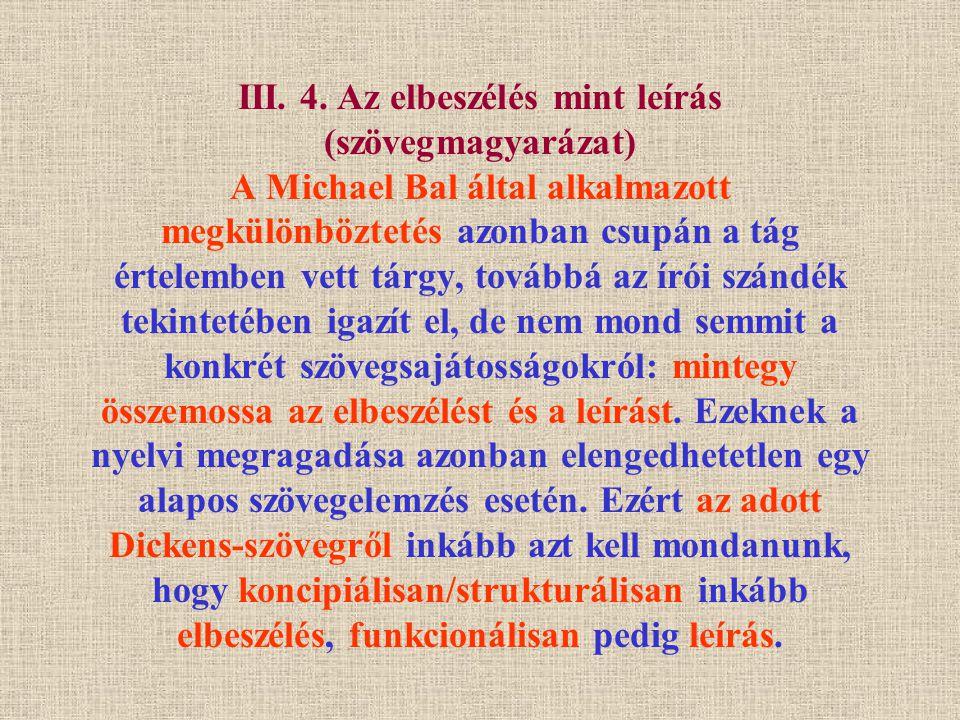 III. 4. Az elbeszélés mint leírás (szövegmagyarázat) A Michael Bal által alkalmazott megkülönböztetés azonban csupán a tág értelemben vett tárgy, tová