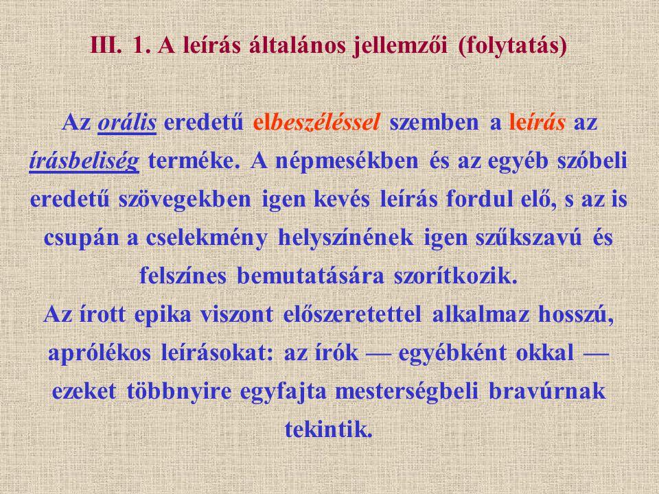III. 1. A leírás általános jellemzői (folytatás) Az orális eredetű elbeszéléssel szemben a leírás az írásbeliség terméke. A népmesékben és az egyéb sz