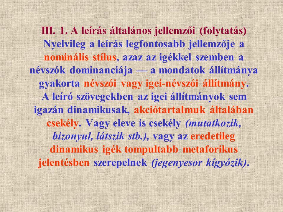 III. 1. A leírás általános jellemzői (folytatás) Nyelvileg a leírás legfontosabb jellemzője a nominális stílus, azaz az igékkel szemben a névszók domi