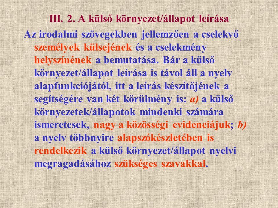 III. 2. A külső környezet/állapot leírása Az irodalmi szövegekben jellemzően a cselekvő személyek külsejének és a cselekmény helyszínének a bemutatása